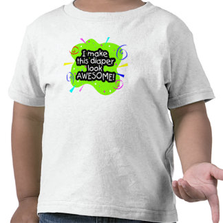 I Make This Diaper Look Awesome T-shirt