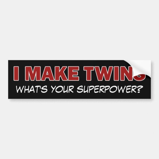 I MAKE TWINS, what's your superpower? Bumper Stickers