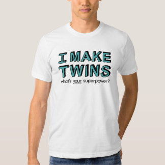I MAKE TWINS, what's your superpower? T Shirt