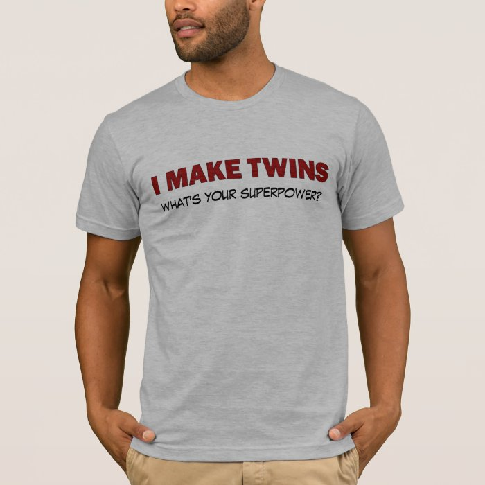 I MAKE TWINS, what's your superpower? T-Shirt