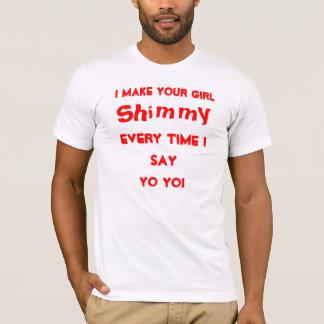 I Make Your Girl Shimmy T-Shirt