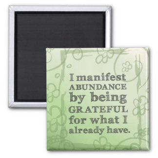 I Manifest Abundance By Being Grateful Affirmation Magnet