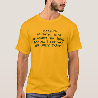 I marched to Egypt with Alexander the Great T-Shirt
