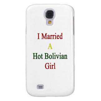 I Married A Hot Bolivian Girl Samsung Galaxy S4 Case