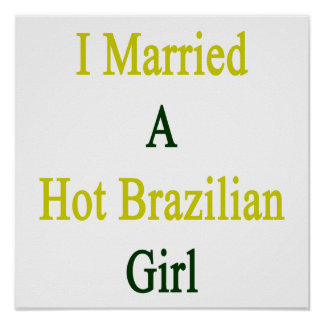 I Married A Hot Brazilian Girl Posters