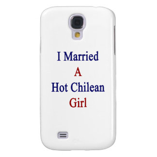 I Married A Hot Chilean Girl Samsung Galaxy S4 Covers