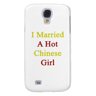 I Married A Hot Chinese Girl Samsung Galaxy S4 Covers
