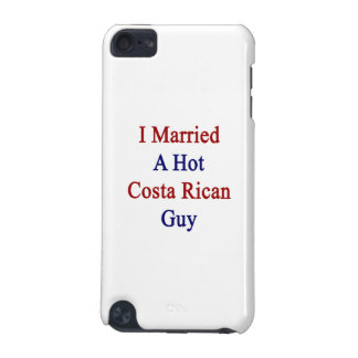 I Married A Hot Costa Rican Guy iPod Touch 5G Cover