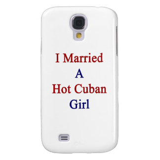 I Married A Hot Cuban Girl Galaxy S4 Case