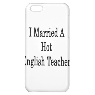 I Married A Hot English Teacher Case For iPhone 5C