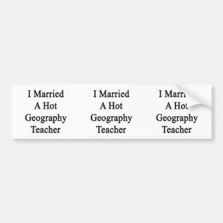 I Married A Hot Geography Teacher Car Bumper Sticker