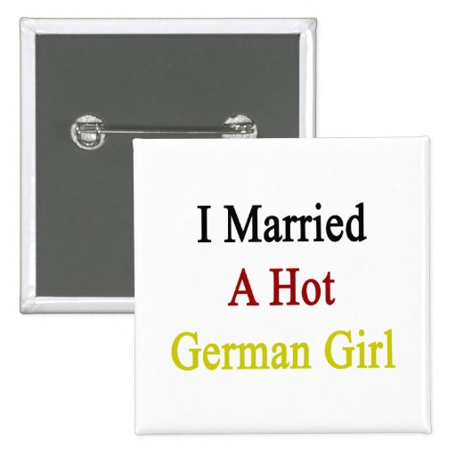 I Married A Hot German Girl Pin