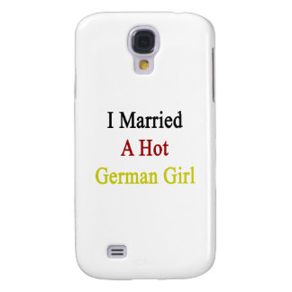 I Married A Hot German Girl Samsung Galaxy S4 Case