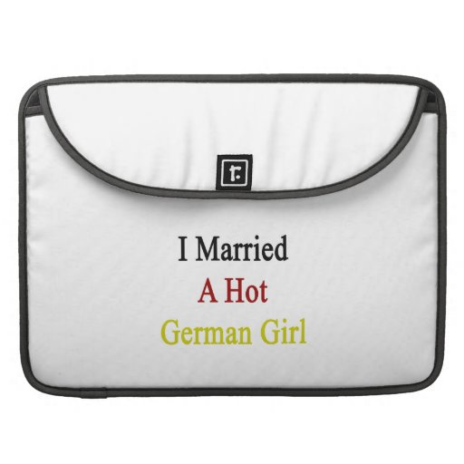 I Married A Hot German Girl Sleeves For MacBooks