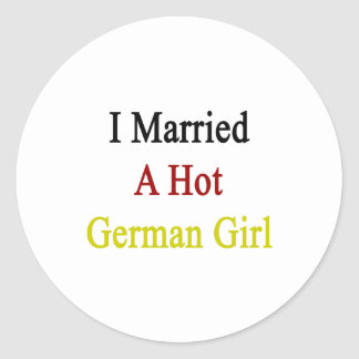 I Married A Hot German Girl Classic Round Sticker