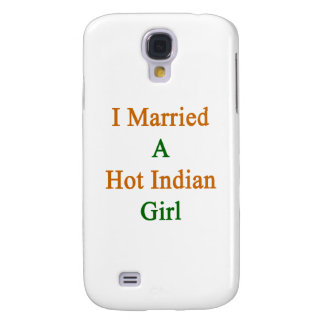 I Married A Hot Indian Girl Samsung Galaxy S4 Cases
