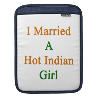 I Married A Hot Indian Girl Sleeves For iPads