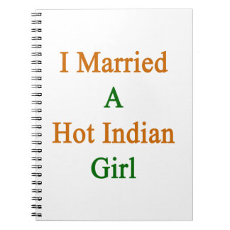 I Married A Hot Indian Girl Spiral Note Book