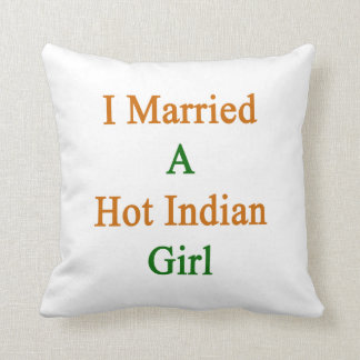 I Married A Hot Indian Girl Pillow