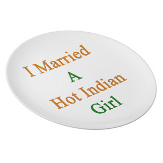 I Married A Hot Indian Girl Dinner Plate