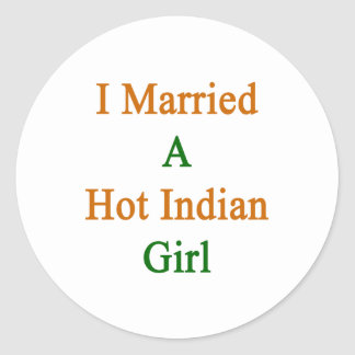 I Married A Hot Indian Girl Classic Round Sticker