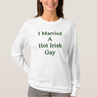 I Married A Hot Irish Guy T-Shirt