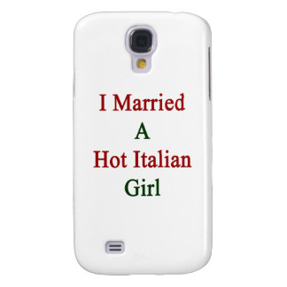 I Married A Hot Italian Girl Samsung Galaxy S4 Cover