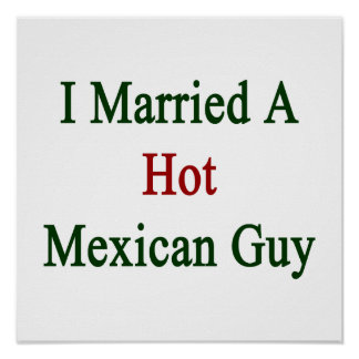 I Married A Hot Mexican Guy Posters