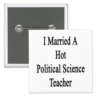 I Married A Hot Political Science Teacher Buttons
