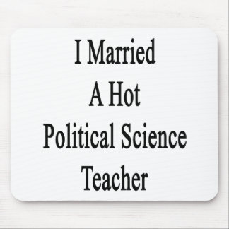 I Married A Hot Political Science Teacher Mouse Pad