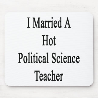 I Married A Hot Political Science Teacher Mousepads