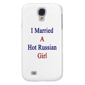 I Married A Hot Russian Girl Galaxy S4 Covers