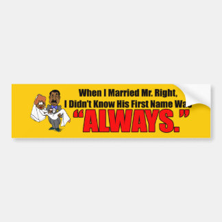 I Married Mr. Right Bumper Sticker