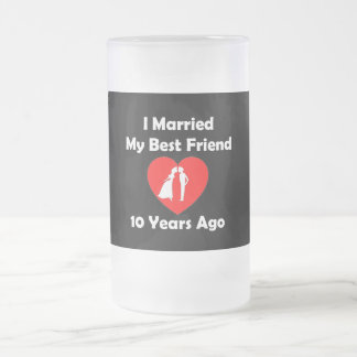 I Married My Best Friend 10 Years Ago Frosted Glass Beer Mug