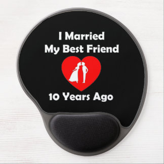 I Married My Best Friend 10 Years Ago Gel Mouse Pad