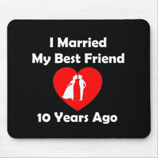 I Married My Best Friend 10 Years Ago Mouse Pad