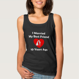 I Married My Best Friend 10 Years Ago Tank Top