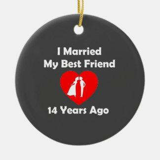 I Married My Best Friend 14 Years Ago Ceramic Ornament