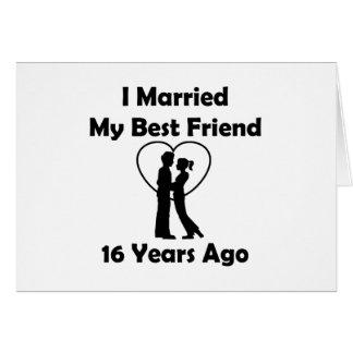 I Married My Best Friend 16 Years Ago Card