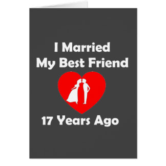 I Married My Best Friend 17 Years Ago Card