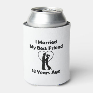 I Married My Best Friend 18 Years Ago Can Cooler