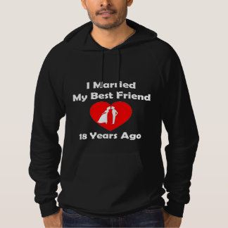 I Married My Best Friend 18 Years Ago Hooded Pullover