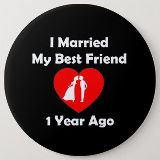 I Married My Best Friend 1 Year Ago Button