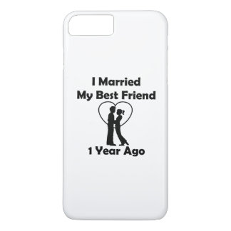 I Married My Best Friend 1 Year Ago iPhone 8 Plus/7 Plus Case