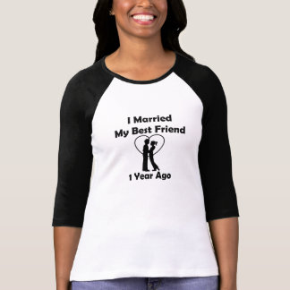 I Married My Best Friend 1 Year Ago T-Shirt