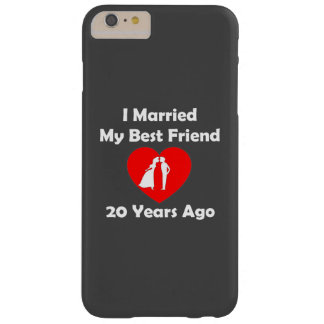 I Married My Best Friend 20 Years Ago Barely There iPhone 6 Plus Case