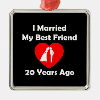 I Married My Best Friend 20 Years Ago Metal Ornament