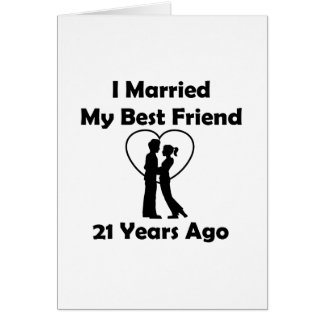 I Married My Best Friend 21 Years Ago Card