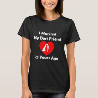 I Married My Best Friend 23 Years Ago T-Shirt