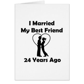 I Married My Best Friend 24 Years Ago Card
